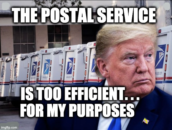 THE POSTAL SERVICE; IS TOO EFFICIENT. . .  FOR MY PURPOSES | image tagged in memes,usps,electionfraud,gop,disenfranchisement,republicans | made w/ Imgflip meme maker