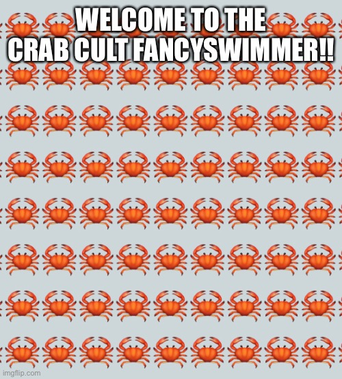 Welcome! |  WELCOME TO THE CRAB CULT FANCYSWIMMER!! | made w/ Imgflip meme maker