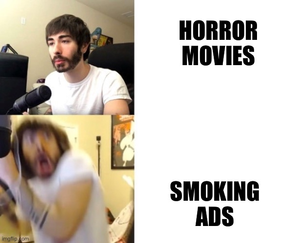 Penguinz0 |  HORROR MOVIES; SMOKING ADS | image tagged in penguinz0 | made w/ Imgflip meme maker