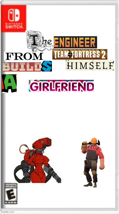 the engineer from tf2 girlfriend | image tagged in blank switch game,memes,funny,team fortress 2,tf2,nintendo | made w/ Imgflip meme maker