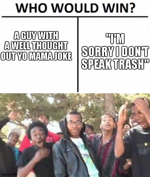 """I'M SORRY I DON'T SPEAK TRASH""; A GUY WITH A WELL THOUGHT OUT YO MAMA JOKE 