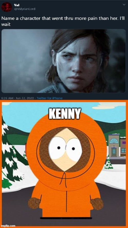 Poor Kenny!!! |  KENNY | image tagged in kenny,name a character,memes | made w/ Imgflip meme maker