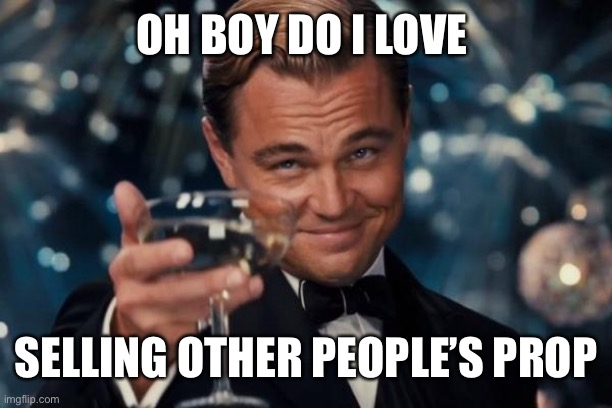 Leonardo Dicaprio Cheers |  OH BOY DO I LOVE; SELLING OTHER PEOPLE'S PROPERTY | image tagged in memes,leonardo dicaprio cheers | made w/ Imgflip meme maker