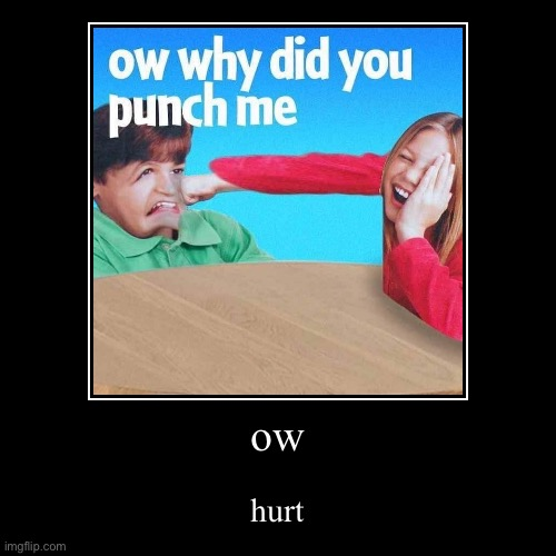 ouch | ow | hurt | image tagged in funny,demotivationals,memes,blank connect four,ouch,animals | made w/ Imgflip demotivational maker
