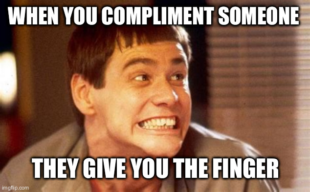 sometimes it just happens |  WHEN YOU COMPLIMENT SOMEONE; THEY GIVE YOU THE FINGER | image tagged in jim,finger | made w/ Imgflip meme maker