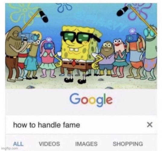 image tagged in how to handle fame | made w/ Imgflip meme maker