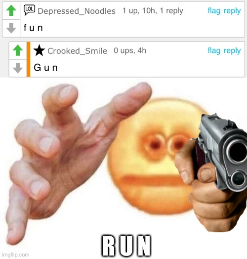 R U N |  R U N | image tagged in vibe check,funny,memes,comments,fun,gun | made w/ Imgflip meme maker