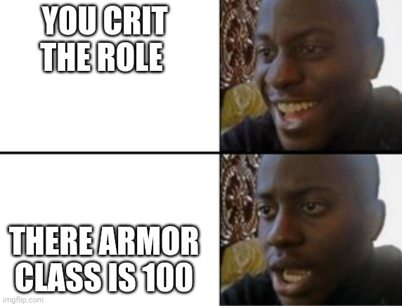 Oh yeah! Oh no... |  YOU CRIT THE ROLE; THERE ARMOR CLASS IS 100 | image tagged in oh yeah oh no | made w/ Imgflip meme maker