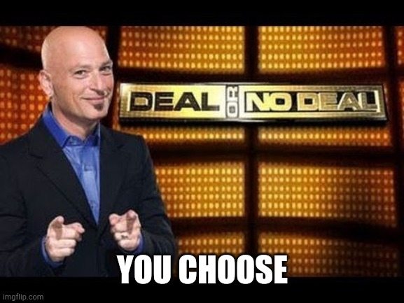 Everytime you're asked to upgrade google Chrome,but it aint a question....... | YOU CHOOSE | image tagged in deal or no deal | made w/ Imgflip meme maker