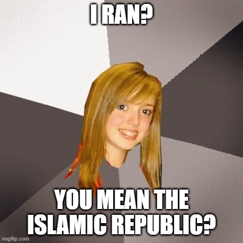Musically Oblivious 8th Grader |  I RAN? YOU MEAN THE ISLAMIC REPUBLIC? | image tagged in memes,musically oblivious 8th grader,iran,80s music | made w/ Imgflip meme maker