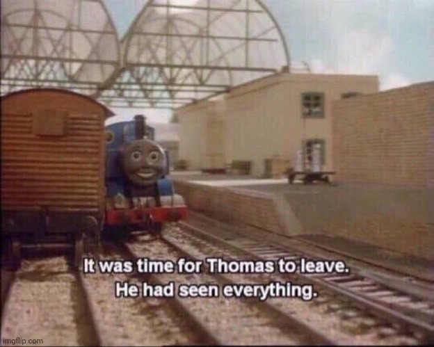 It was time for thomas to leave | image tagged in it was time for thomas to leave | made w/ Imgflip meme maker