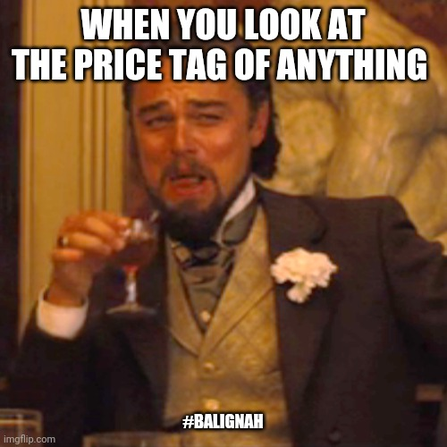 Mo money mo problema |  WHEN YOU LOOK AT THE PRICE TAG OF ANYTHING; #BALIGNAH | image tagged in laughing leo,leonardo dicaprio,money,original meme | made w/ Imgflip meme maker