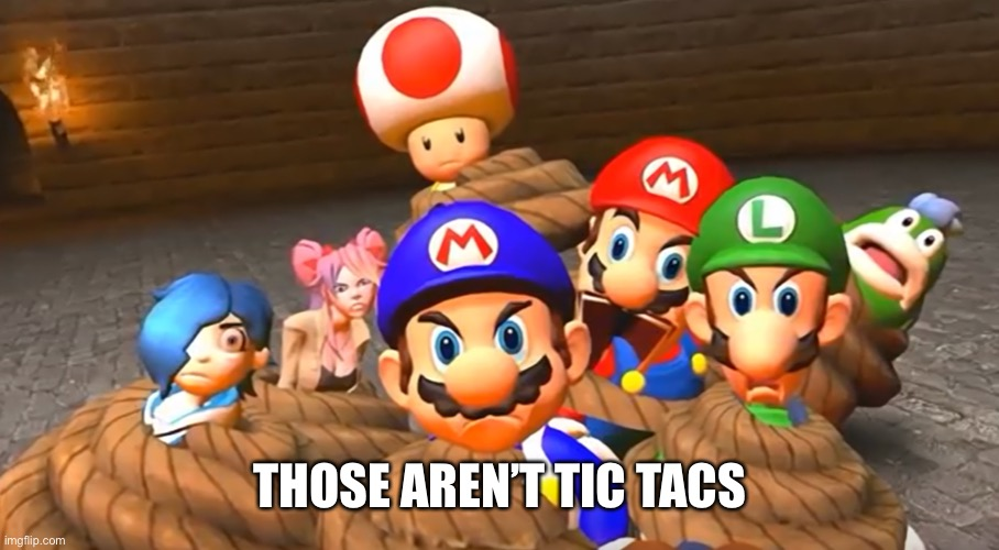 When you really screw up in SMG4 | THOSE AREN'T TIC TACS | image tagged in when you really screw up in smg4 | made w/ Imgflip meme maker