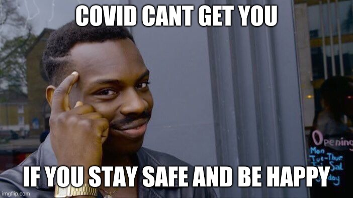 Roll Safe Think About It |  COVID CANT GET YOU; IF YOU STAY SAFE AND BE HAPPY | image tagged in memes,roll safe think about it | made w/ Imgflip meme maker