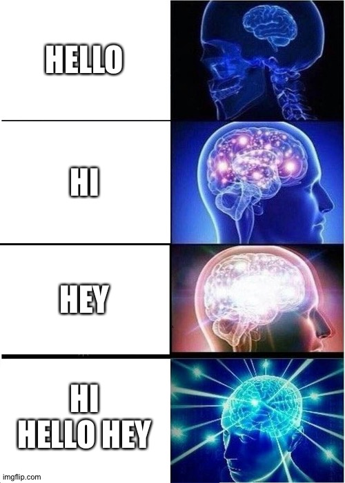 Expanding Brain |  HELLO; HI; HEY; HI HELLO HEY | image tagged in memes,expanding brain | made w/ Imgflip meme maker
