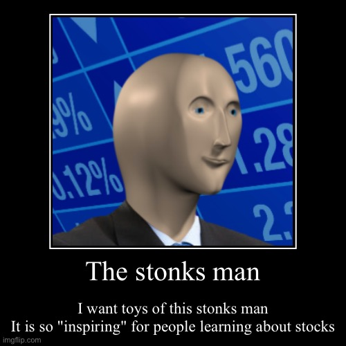 "The stonks man | I want toys of this stonks man It is so ""inspiring"" for people learning about stocks 