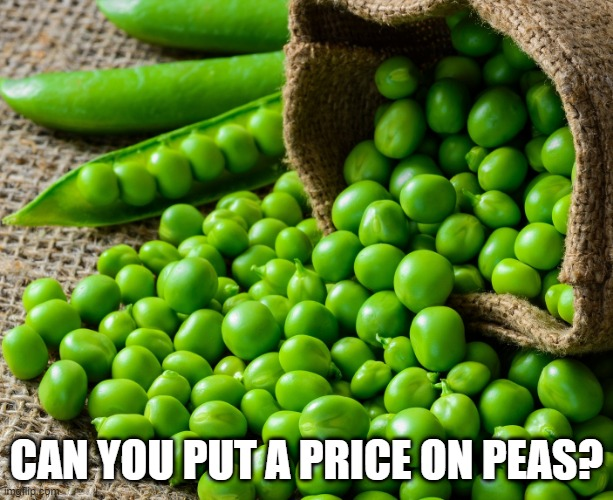 Peas Sell |  CAN YOU PUT A PRICE ON PEAS? | image tagged in peas,peace,megadeth,heavy metal,humor,funny memes | made w/ Imgflip meme maker