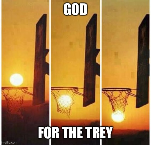 GOD; FOR THE TREY | image tagged in trey,three,god,basketball,basketball meme | made w/ Imgflip meme maker