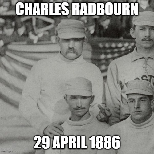 First! |  CHARLES RADBOURN; 29 APRIL 1886 | image tagged in memes | made w/ Imgflip meme maker