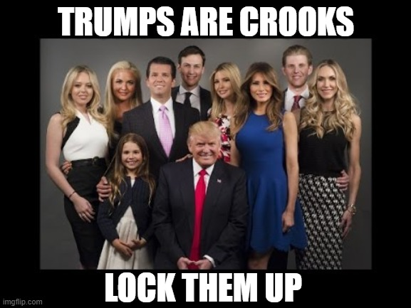 Crooked Swindling Donald Trump Family Before Prison Photo |  TRUMPS ARE CROOKS; LOCK THEM UP | image tagged in donald trump family photo,fraud,cheaters,scumbag republicans,crooked,nevertrump | made w/ Imgflip meme maker
