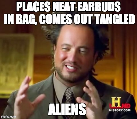 Ancient Aliens Meme | PLACES NEAT EARBUDS IN BAG, COMES OUT TANGLED ALIENS | image tagged in memes,ancient aliens | made w/ Imgflip meme maker