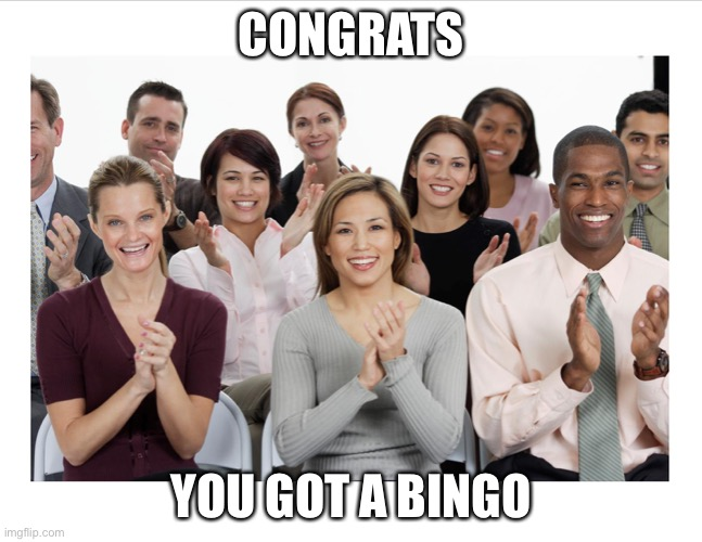 People Clapping | CONGRATS YOU GOT A BINGO | image tagged in people clapping | made w/ Imgflip meme maker