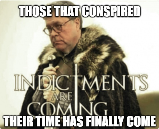 Time's up | image tagged in politics,memes,fun,funny,barr,2020 | made w/ Imgflip meme maker