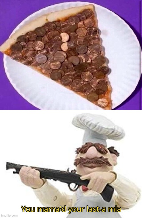 Ew gross: Penny-roni pizza (penny coins on a slice of pizza) | image tagged in you mama'd your last-a mia,how about no,penny,pizza,funny,memes | made w/ Imgflip meme maker