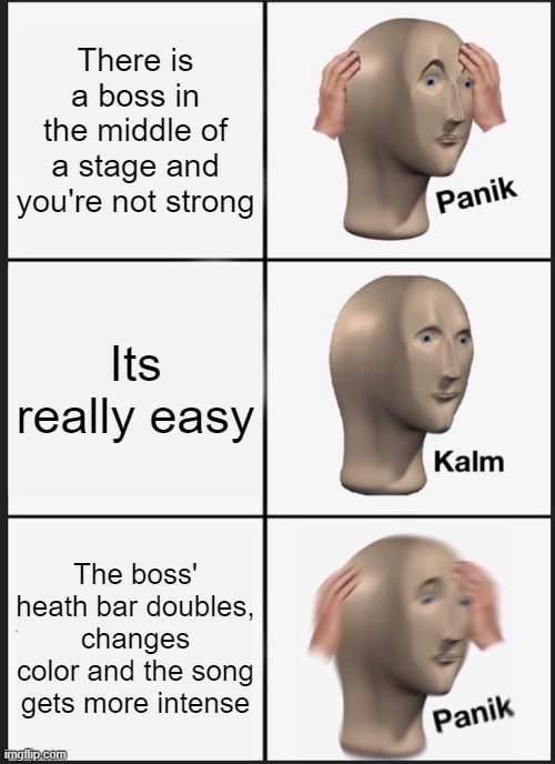 Panik Kalm Panik |  There is a boss in the middle of a stage and you're not strong; Its really easy; The boss' heath bar doubles, changes color and the song gets more intense | image tagged in memes,panik kalm panik | made w/ Imgflip meme maker