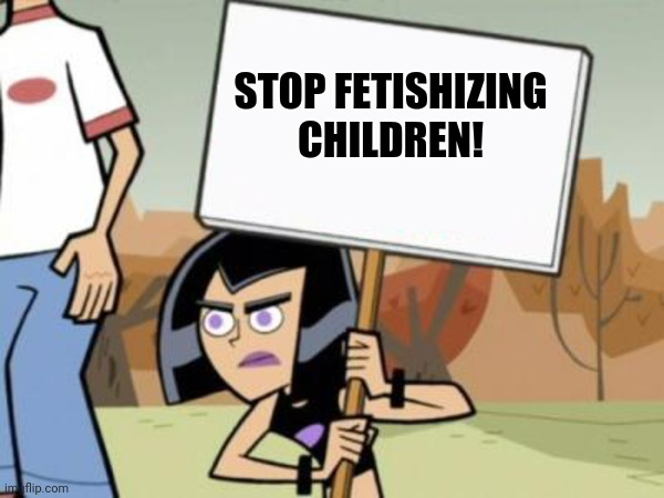 Common sense |  STOP FETISHIZING CHILDREN! | image tagged in sam's protest template danny phantom,memes,map,minor attraction | made w/ Imgflip meme maker