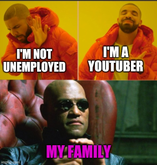 Drake and Morpheus |  I'M A YOUTUBER; I'M NOT UNEMPLOYED; MY FAMILY | image tagged in drake hotline bling,morpheus,youtube,unemployment | made w/ Imgflip meme maker