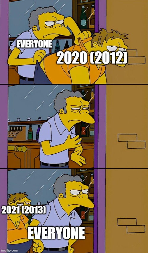 Moe throws Barney | 2020 (2012) EVERYONE EVERYONE 2021 (2013) | image tagged in moe throws barney | made w/ Imgflip meme maker