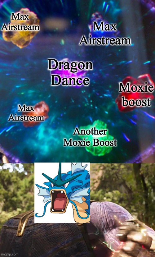 Thanos Infinity Stones |  Max Airstream; Max Airstream; Dragon Dance; Moxie boost; Max Airstream; Another Moxie Boost | image tagged in thanos infinity stones,pokemon sword and shield,pokemon battle,nintendo switch,nintendo,video games | made w/ Imgflip meme maker