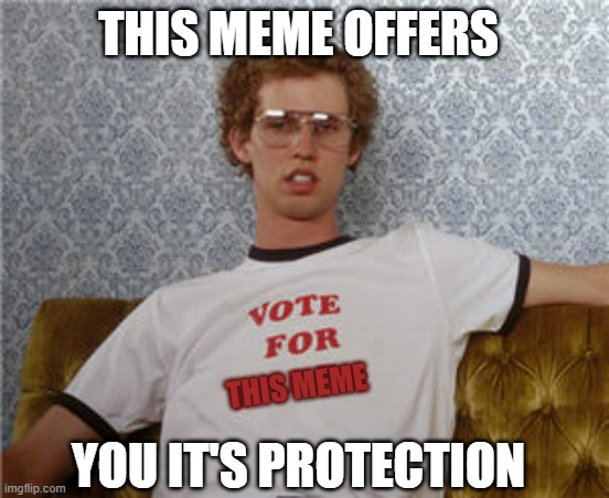 This meme offers you it's protection |  THIS MEME OFFERS; THIS MEME; YOU IT'S PROTECTION | image tagged in vote for pedro | made w/ Imgflip meme maker