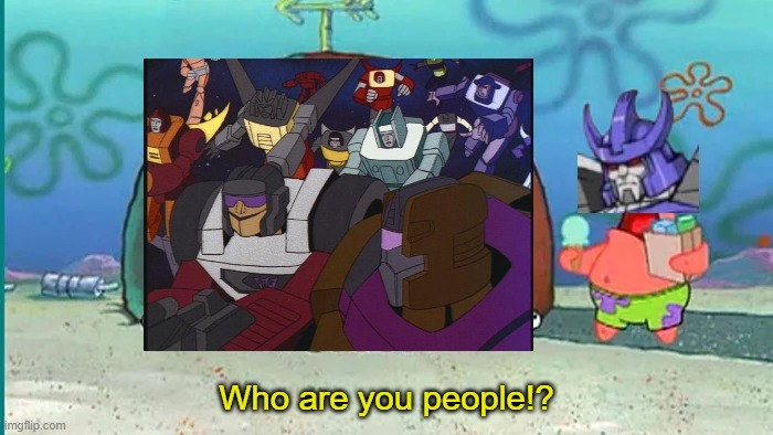 Who are you people!? | image tagged in who are you people,transformers,galvatron | made w/ Imgflip meme maker