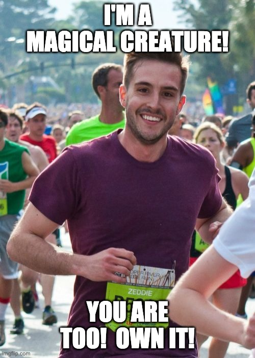 Magically Handsome Creature |  I'M A MAGICAL CREATURE! YOU ARE TOO!  OWN IT! | image tagged in memes,ridiculously photogenic guy,happy,magical | made w/ Imgflip meme maker