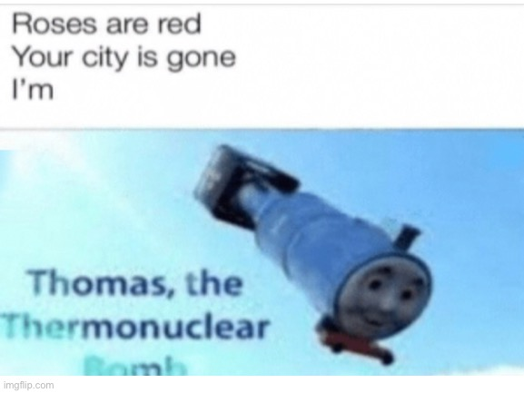 Thomas the bomb | image tagged in thomas the tank engine,funny,memes,thomas,bomb,funny memes | made w/ Imgflip meme maker