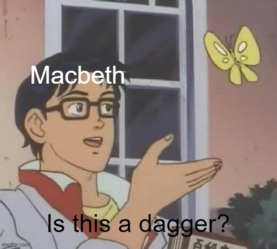 Oh, Now he's making classical memes |  Macbeth; Is this a dagger? | image tagged in memes,is this a pigeon,shakespeare,william shakespeare | made w/ Imgflip meme maker