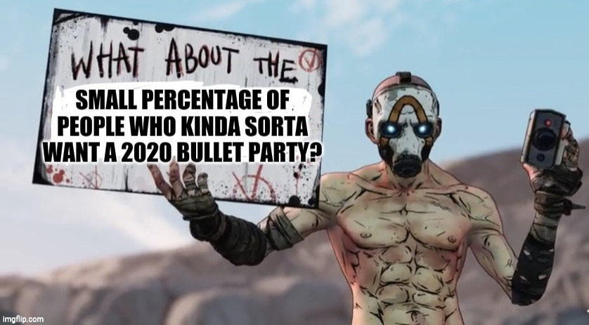 Bullet Party | image tagged in 2020 sucks,psycho,borderlands,funny | made w/ Imgflip meme maker