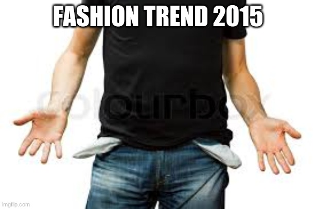 FASHION TREND 2015 | made w/ Imgflip meme maker