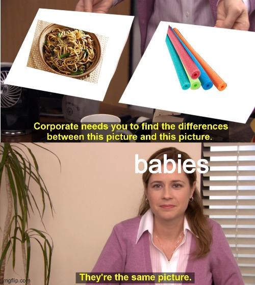 They're the same picture |  babies | image tagged in memes,they're the same picture | made w/ Imgflip meme maker