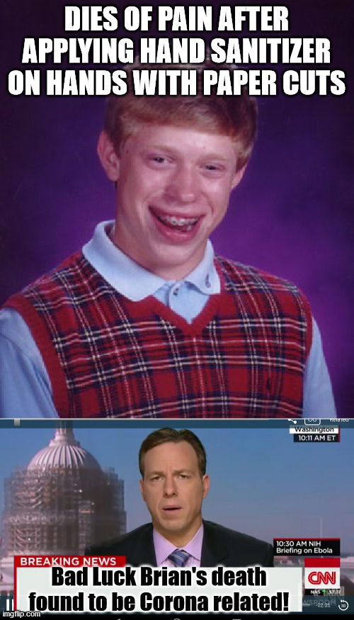 Corona this, corona that! |  DIES OF PAIN AFTER APPLYING HAND SANITIZER ON HANDS WITH PAPER CUTS; Bad Luck Brian's death found to be Corona related! | image tagged in memes,bad luck brian,cnn breaking news template,coronavirus | made w/ Imgflip meme maker