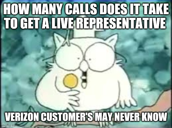 tootsie pop owl |  HOW MANY CALLS DOES IT TAKE TO GET A LIVE REPRESENTATIVE; VERIZON CUSTOMER'S MAY NEVER KNOW | image tagged in tootsie pop owl | made w/ Imgflip meme maker