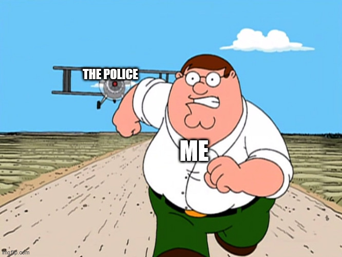 Peter Griffin running away | THE POLICE ME | image tagged in peter griffin running away | made w/ Imgflip meme maker