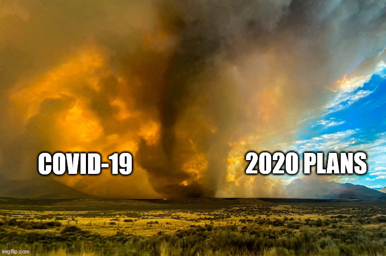Covid laughs at your plans |  2020 PLANS; COVID-19 | image tagged in covid-19,coronavirus,tornado,fire,2020 sucks,plans | made w/ Imgflip meme maker