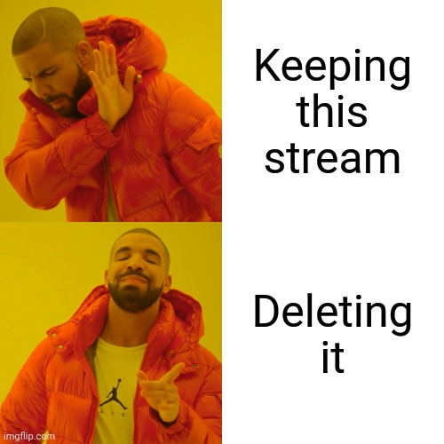 im gonna delet ur lif gd - says the person that doesn't know how to - stap u two |  Keeping this stream; Deleting it | image tagged in memes,drake hotline bling | made w/ Imgflip meme maker