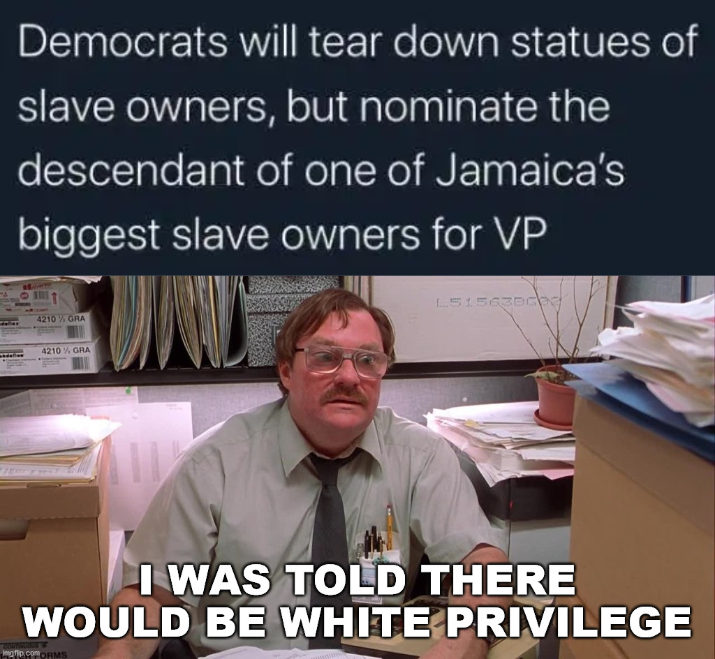 Consistency would be nice for once. |  I WAS TOLD THERE WOULD BE WHITE PRIVILEGE | image tagged in kamala harris,double standards,political meme | made w/ Imgflip meme maker