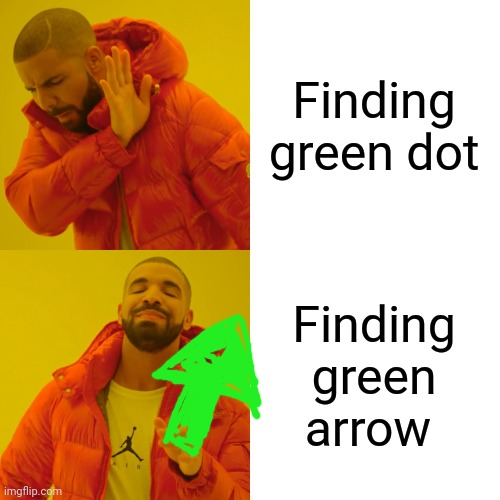 Drake Hotline Bling Meme | Finding green dot Finding green arrow | image tagged in memes,drake hotline bling | made w/ Imgflip meme maker
