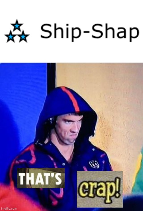 SHIP SHAP THATS CRAP | image tagged in memes,michael phelps death stare | made w/ Imgflip meme maker