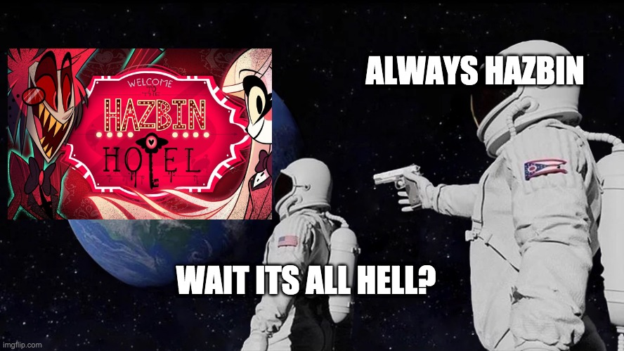 Always Has Been Meme |  ALWAYS HAZBIN; WAIT ITS ALL HELL? | image tagged in always has been | made w/ Imgflip meme maker